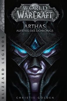 World of Warcraft: Arthas - Aufstieg des Lichkönigs. Blizzard Legends - Christie Golden  [Taschenbuch]