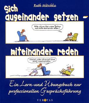 Sich auseinander setzen - miteinander reden: Ein Lern- und Übungsbuch zur professionellen Gesprächsführung - Ruth Mitschka