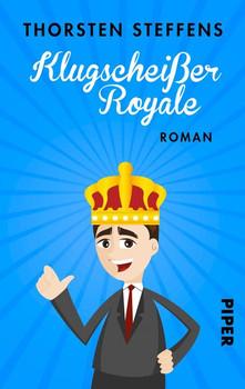 Klugscheißer Royale. Roman - Thorsten Steffens  [Taschenbuch]
