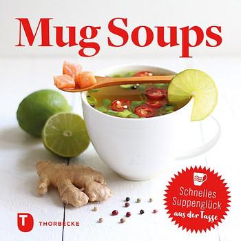 Mug Soups. Schnelles Suppenglück aus der Tasse [Gebundene Ausgabe]