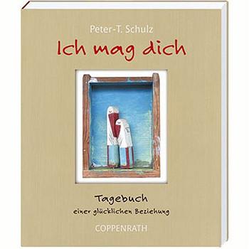 Ich mag dich: Tagebuch einer glücklichen Beziehung - Peter-T. Schulz