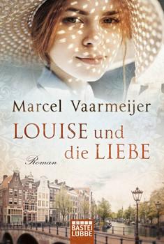 Louise und die Liebe. Roman - Marcel Vaarmeijer  [Taschenbuch]