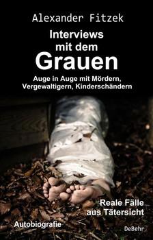 Auge in Auge mit Mördern, Vergewaltigern, Kinderschändern – Interviews mit dem Grauen – Reale Fälle aus Tätersicht - Autobiografie - Alexander Fitzek  [Taschenbuch]