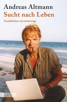 Taschenbücher / Sucht nach Leben. Geschichten von unterwegs - Andreas Altmann  [Taschenbuch]