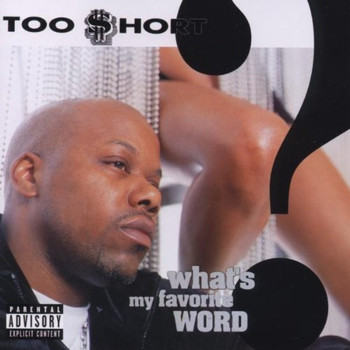 Too Short - What'S My Favorite Word