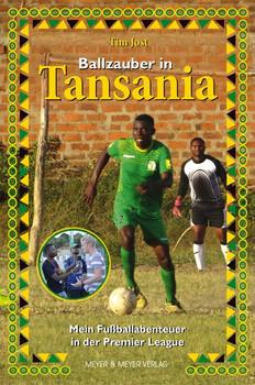 Ballzauber in Tansania. Mein Fußballabenteuer in der Premier League - Tim Jost  [Taschenbuch]