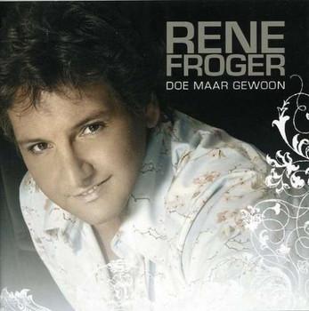 Rene Froger - Doe Maar Gewoon