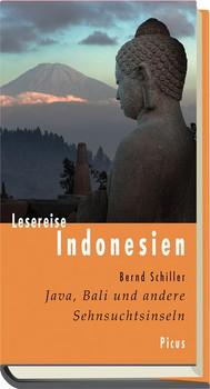 Lesereise Indonesien. Lesereise Indonesien Java, Bali und andere Sehnsuchtsinseln - Bernd Schiller