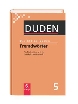 Der kleine Duden - Band 5: Fremdwörterbuch - Ein Nachschlagewerk für den täglichen Gebrauch
