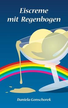 Eiscreme mit Regenbogen - Daniela Gonschorek [Taschenbuch]