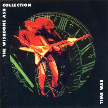 Wishbone Ash - Time Was - Collection