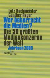 Wer beherrscht die Medien? Die 50 größten Medienkonzerne der Welt. Jahrbuch 2003. - Lutz Hachmeister