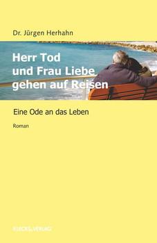 Herr Tod und Frau Liebe gehen auf Reisen. Eine Ode an das Leben - Dr. Jürgen Herhahn [Taschenbuch]