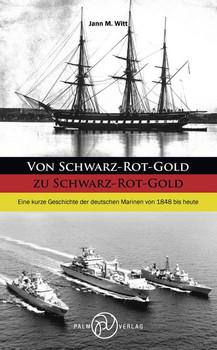 Von Schwarz-Rot-Gold zu Schwarz-Rot-Gold. Eine kurze Geschichte der deutschen Marinen von 1848 bis heute - Dr. Jann M. Witt  [Taschenbuch]