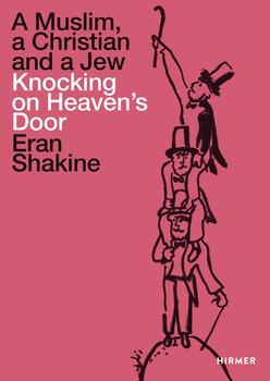 Eran Shakine. A Muslim, a Christian and a Jew Knocking on Heaven's Door [Taschenbuch]