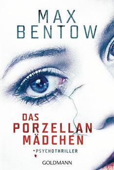 Das Porzellanmädchen. Psychothriller - Max Bentow  [Taschenbuch]