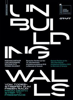 Unbuilding Walls. Vom Todesstreifen zum freien Raum / From Death Strip to Freespace [Taschenbuch]