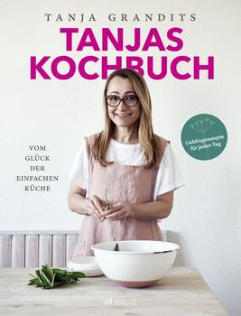 Tanjas Kochbuch. Vom Glück der einfachen Küche - Tanja Grandits  [Gebundene Ausgabe]