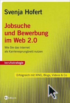 Jobsuche und Bewerbung im Web 2.0: Wie Sie das Internet als Karrieresprungbrett nutzen - Svenja Hofert