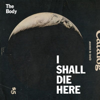 Body,The - Shall I Die Here