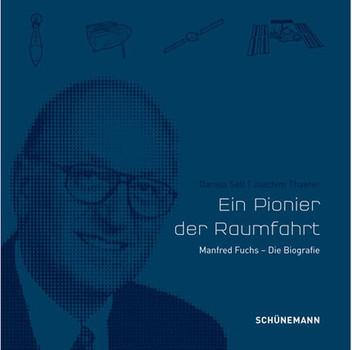 Ein Pionier der Raumfahrt. Manfred Fuchs - Die Biografie - Joachim Thaeter  [Gebundene Ausgabe]