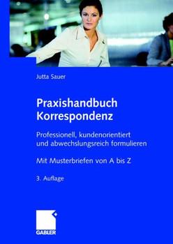 Praxishandbuch Korrespondenz: Professionell, kundenorientiert und abwechslungsreich formulieren. Mit Musterbriefen von A bis Z - Jutta Sauer