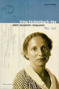 Irma Fechenbach-Fey. Jüdin - Sozialistin - Emigrantin 1895-1973 - Ingrid Schäfer  [Gebundene Ausgabe]
