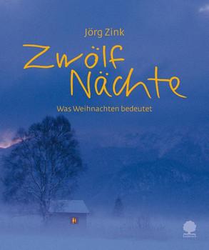 Zwölf Nächte: Was Weihnachten bedeutet - Jörg Zink