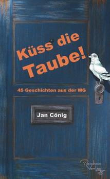 Küss die Taube!. 45 Geschichten aus der WG - Jan Cönig  [Taschenbuch]