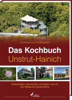 Das Kochbuch Unstrut-Hainich: Köstlichkeiten, Geschichten und Sagen rund um den Mittelpunkt Deutschlands - Landfrauenverein Großengottern