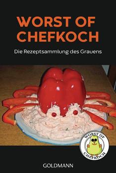 Worst of Chefkoch – die Rezeptsammlung des Grauens. Kulinarische Inspirationen von Andis Tomatenplatte bis zur zauberhaften Metttorte - Jonathan Löffelbein  [Taschenbuch]
