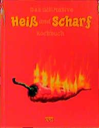 Das ultimative Heiß und Scharf Kochbuch