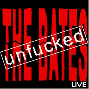 the Bates - Unfucked/Live