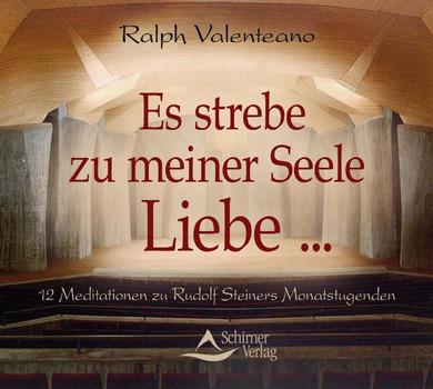Es strebe zu meiner Seele Liebe ... - 12 Meditationen zu Rudolf Steiners Monatstugenden - Ralph Valenteano