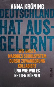 Deutschland hat ausgelernt. Wie unser marodes Schulsystem durch Zuwanderung kollabiert und wie wir es retten können - Anna Kröning  [Gebundene Ausgabe]