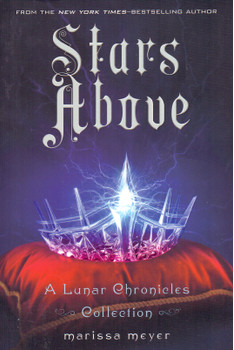 Stars Above: A Lunar Chronicles Collection - Marissa Meyer [Paperback]