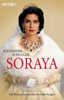 Soraya : der Roman zum großen Fernseh-Ereignis. - Alexander Schuller