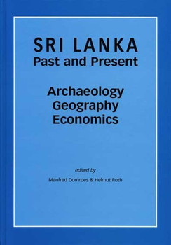 Sri Lanka - Past and Present. Archaeology, Geography, Economics. Selected Papers on German Research [Gebundene Ausgabe]
