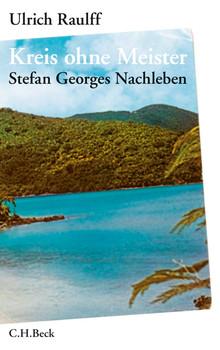 Kreis ohne Meister: Stefan Georges Nachleben. Eine abgründige Geschichte - Ulrich Raulff