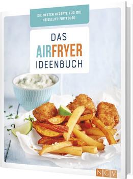 Das Airfryer-Ideenbuch. Die besten Rezepte für die Heißluft-Fritteuse [Gebundene Ausgabe]