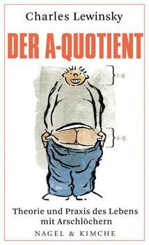 Der A-Quotient. Theorie und Praxis des Lebens mit Arschlöchern - Charles Lewinsky  [Gebundene Ausgabe]