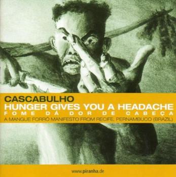 Cascabulho - Hunger Gives You a Headache