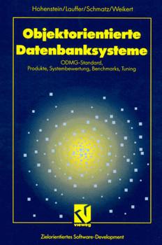Objektorientierte Datenbanksysteme. ODMG- Standard, Produkte, Systembewertung, Benchmarks, Tuning - Uwe Hohenstein