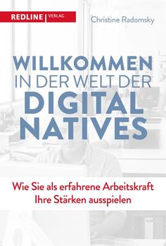 Willkommen in der Welt der Digital Natives. Wie Sie als erfahrene Arbeitskraft Ihre Stärken ausspielen - Christine Radomsky  [Taschenbuch]