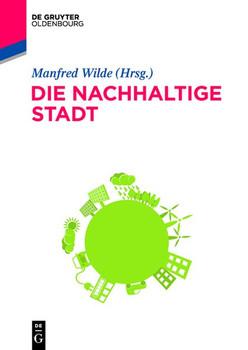 Die nachhaltige Stadt. Zukunftssicherndes kommunales Ressourcenmanagement