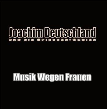 Joachim Deutschland - Musik Wegen Frauen