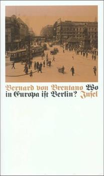 Wo in Europa ist Berlin?. Bilder aus den zwanziger Jahren - Bernard von Brentano  [Gebundene Ausgabe]