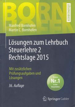 Lösungen zum Lehrbuch Steuerlehre 2 Rechtslage 2015: Mit zusätzlichen Prüfungsaufgaben und Lösungen - Manfred Bornhofen, Martin C. Bornhofen, et al. [Taschenbuch, 36. Auflage 2016]