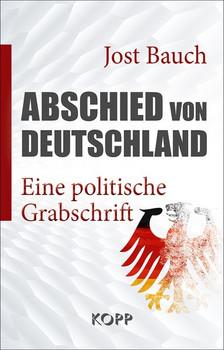 Abschied von Deutschland. Eine politische Grabschrift - Jost Bauch  [Gebundene Ausgabe]