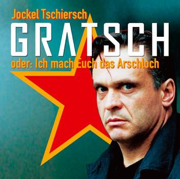 Jokel Tschiersch - Gratsch Oder: Ich Mach Euch das Arschloch - CD Hörbuch